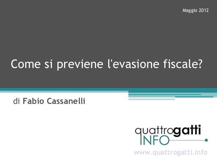 Maggio 2012Come si previene levasione fiscale?di Fabio Cassanelli                       www.quattrogatti.info