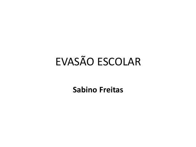 EVASÃO ESCOLAR Sabino Freitas
