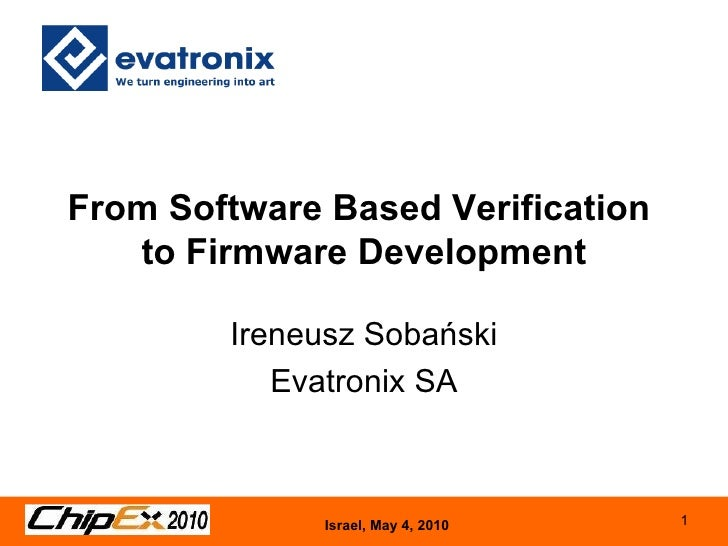 From Software Based Verification  to Firmware Development Ireneusz Sobański Evatronix SA