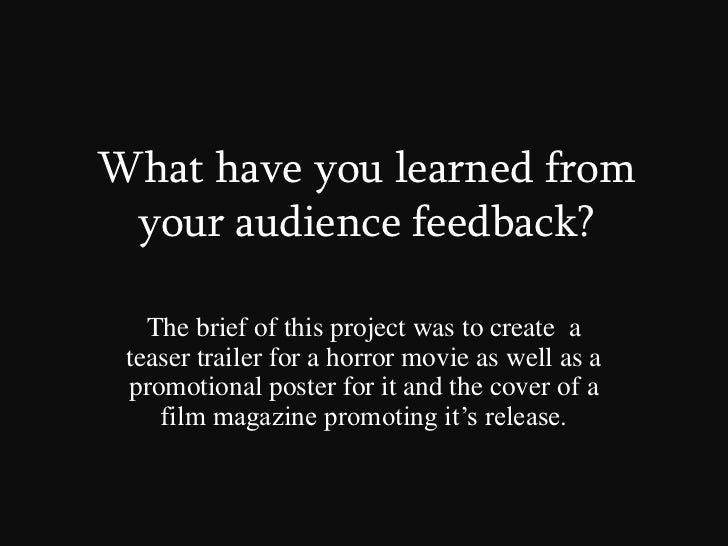 What have you learned from your audience feedback?<br />The brief of this project was to create  a teaser trailer for a ho...