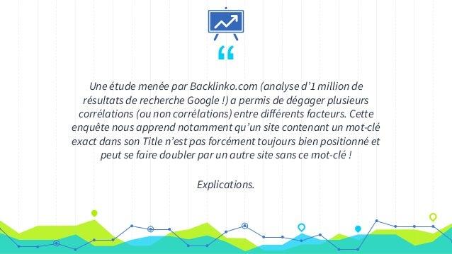 """""""Une étude menée par Backlinko.com (analyse d'1 million de résultats de recherche Google !) a permis de dégager plusieurs ..."""
