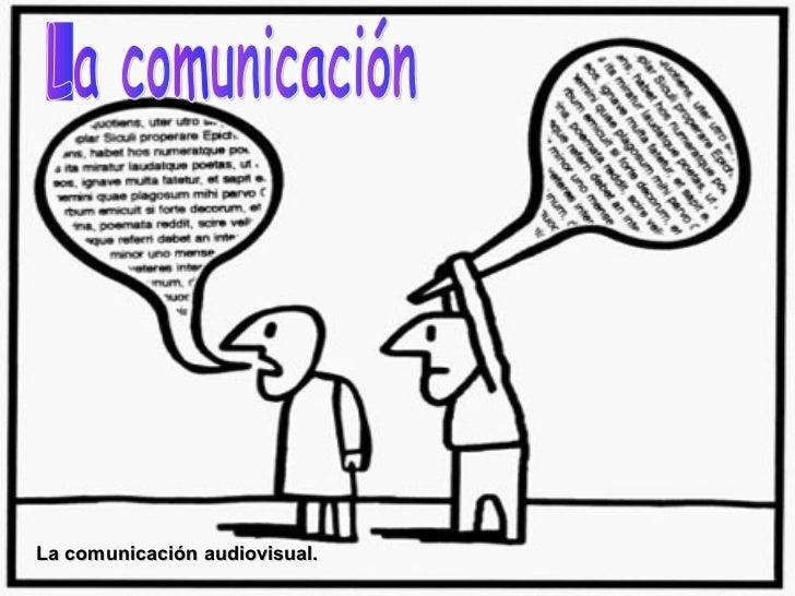 La comunicación audiovisual.