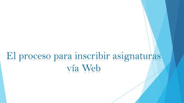 El proceso para inscribir asignaturas vía Web