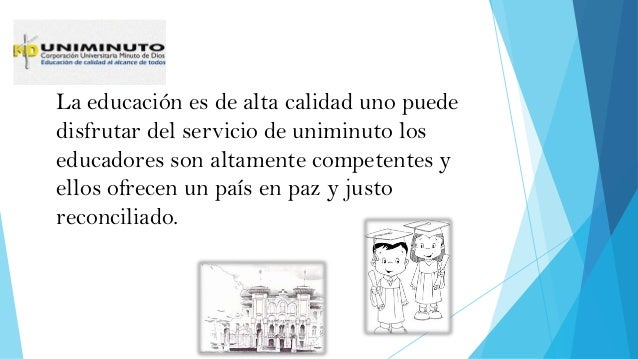 La educación es de alta calidad uno puede disfrutar del servicio de uniminuto los educadores son altamente competentes y e...