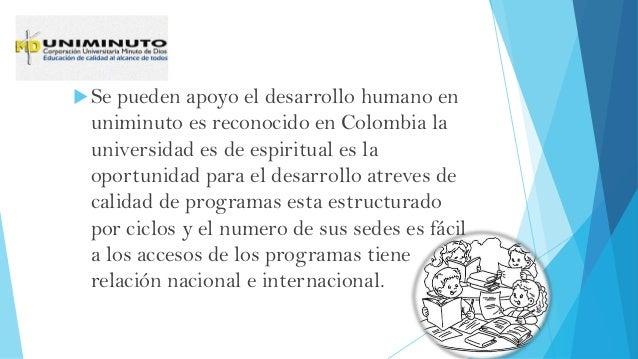 Se pueden apoyo el desarrollo humano en uniminuto es reconocido en Colombia la universidad es de espiritual es la oportun...