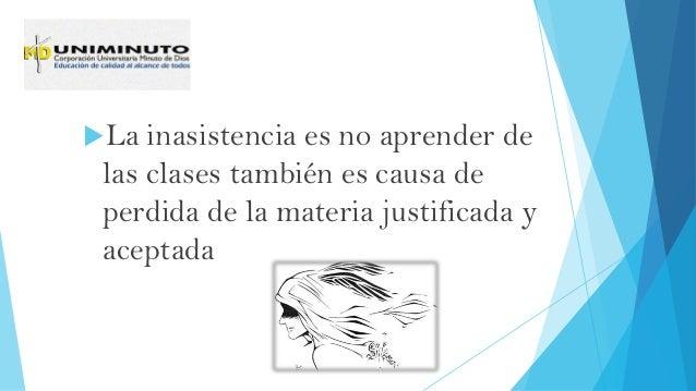 La inasistencia es no aprender de las clases también es causa de perdida de la materia justificada y aceptada