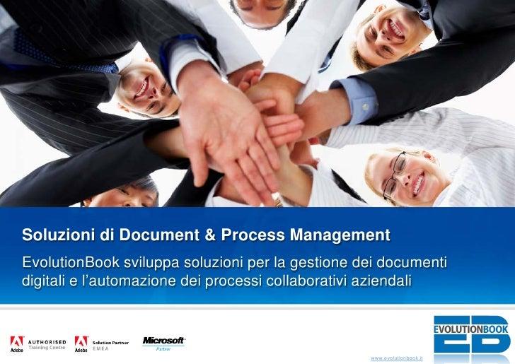 Soluzioni di Document & Process Management EvolutionBook sviluppa soluzioni per la gestione dei documenti digitali e l'aut...