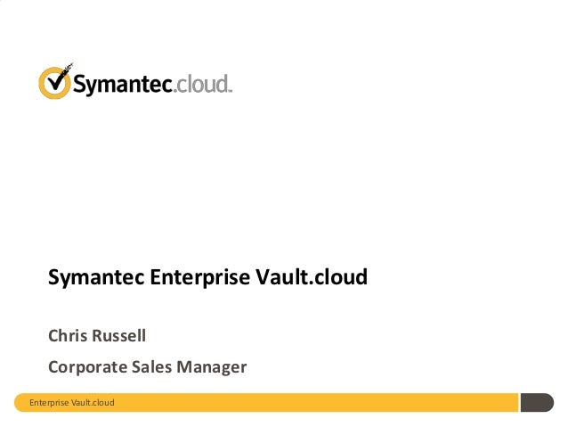 Symantec Enterprise Vault.cloud    Chris Russell    Corporate Sales ManagerEnterprise Vault.cloud