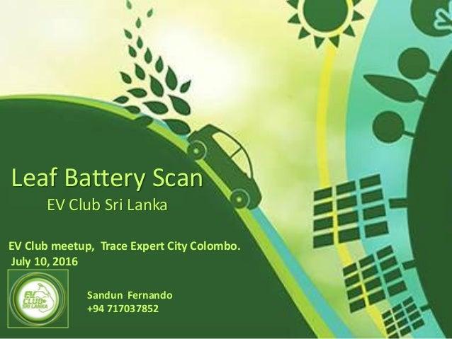 Leaf Battery Scan EV Club Sri Lanka Sandun Fernando +94 717037852 EV Club meetup, Trace Expert City Colombo. July 10, 2016
