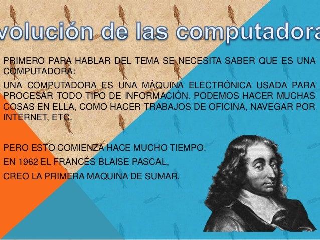 PRIMERO PARA HABLAR DEL TEMA SE NECESITA SABER QUE ES UNA  COMPUTADORA:  UNA COMPUTADORA ES UNA MÁQUINA ELECTRÓNICA USADA ...