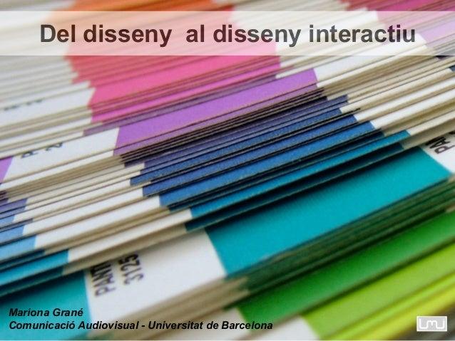Del disseny al disseny interactiuMariona GranéComunicació Audiovisual - Universitat de Barcelona