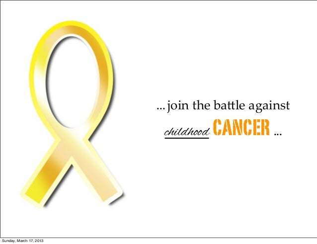 ... join  the  ba+le  against                          childhood CANCER ...Sunday, March 17, 2013