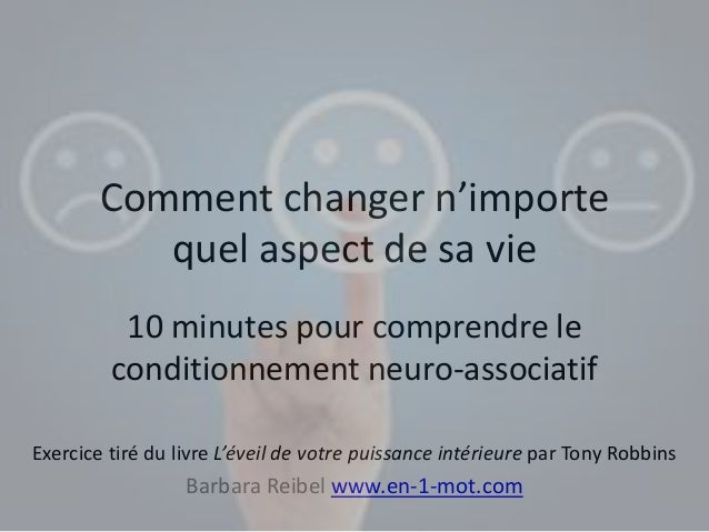 Comment changer n'importe  quel aspect de sa vie  10 minutes pour comprendre le  conditionnement neuro-associatif  Exercic...