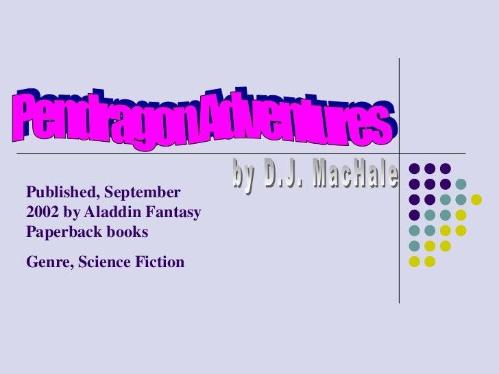 Pendragon Adventures<br />by D.J. MacHale<br />Published, September 2002 by Aladdin Fantasy Paperback books<br />Genre, Sc...