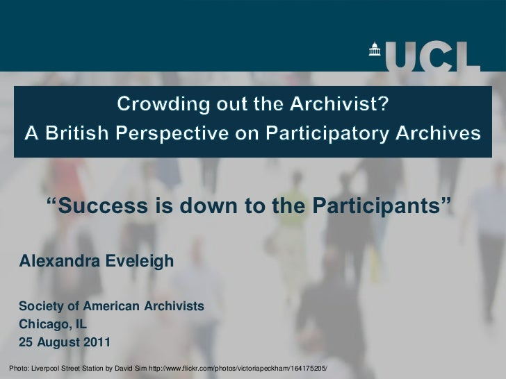 "Crowding out the Archivist?A British Perspective on Participatory Archives<br />""Success is down to the Participants""<br /..."
