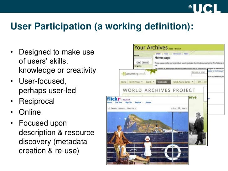 User Participation (a working definition):<br />Designed to make use of users' skills, knowledge or creativity<br />User-f...