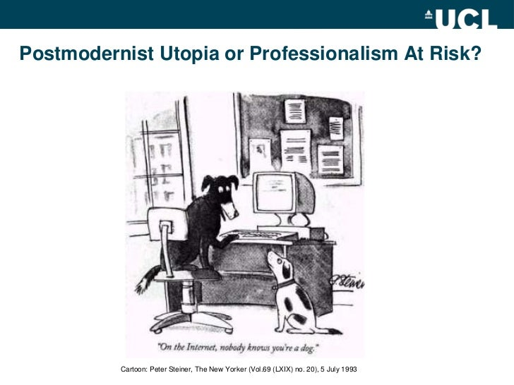 Postmodernist Utopia or Professionalism At Risk?<br />Cartoon: Peter Steiner, The New Yorker (Vol.69 (LXIX) no. 20), 5 Jul...