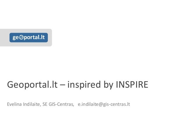 Geoportal.lt – inspired by INSPIRE Evelina Indilaite, SE GIS-Centras, e.indilaite@gis-centras.lt