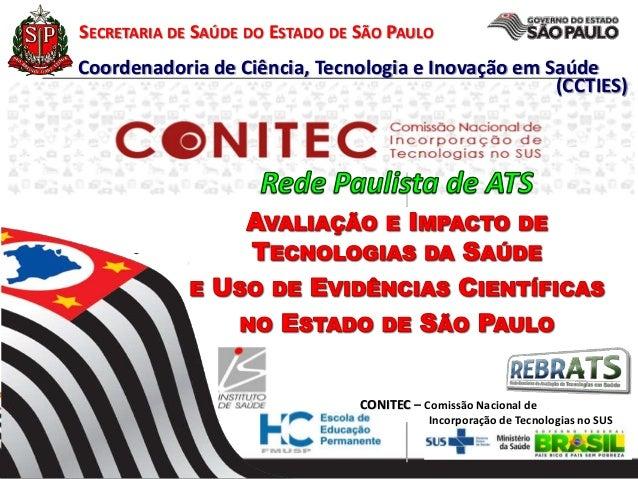 Coordenadoria de Ciência, Tecnologia e Inovação em Saúde (CCTIES) SECRETARIA DE SAÚDE DO ESTADO DE SÃO PAULO CONITEC – Com...