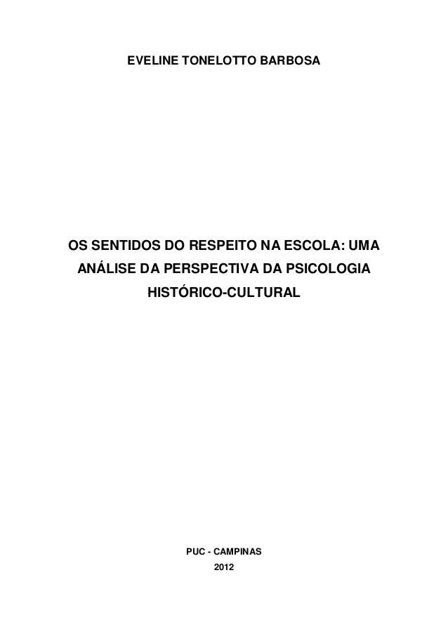 1 EVELINE TONELOTTO BARBOSA OS SENTIDOS DO RESPEITO NA ESCOLA: UMA ANÁLISE DA PERSPECTIVA DA PSICOLOGIA HISTÓRICO-CULTURAL...