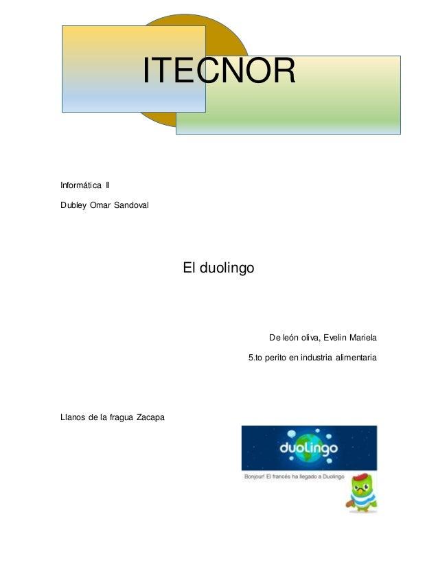 ITECNOR Informática II Dubley Omar Sandoval El duolingo De león oliva, Evelin Mariela 5.to perito en industria alimentaria...