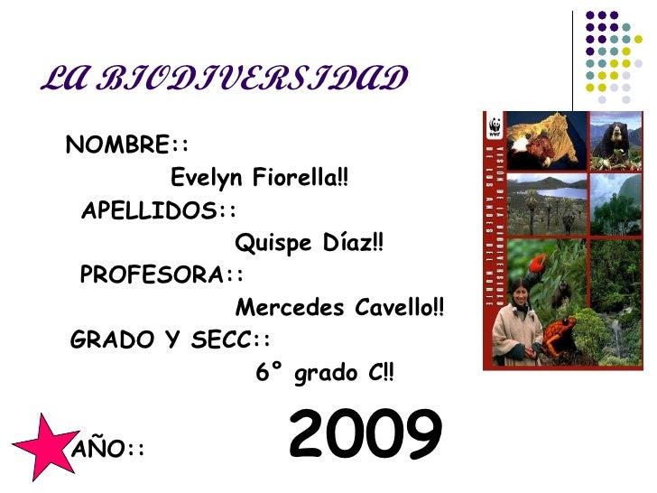 LA BIODIVERSIDAD <ul><li>NOMBRE:: </li></ul><ul><li>Evelyn Fiorella!! </li></ul><ul><li>APELLIDOS:: </li></ul><ul><li>Quis...