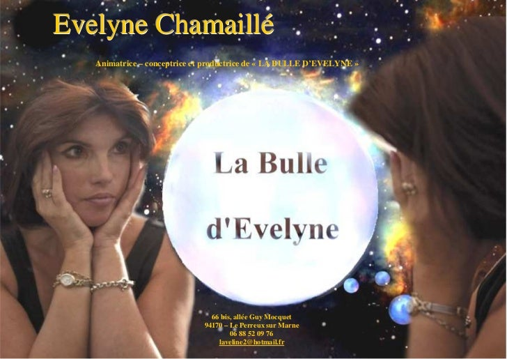 Evelyne Chamaillé   Animatrice – conceptrice et productrice de « LA BULLE D'EVELYNE »                               66 bis...