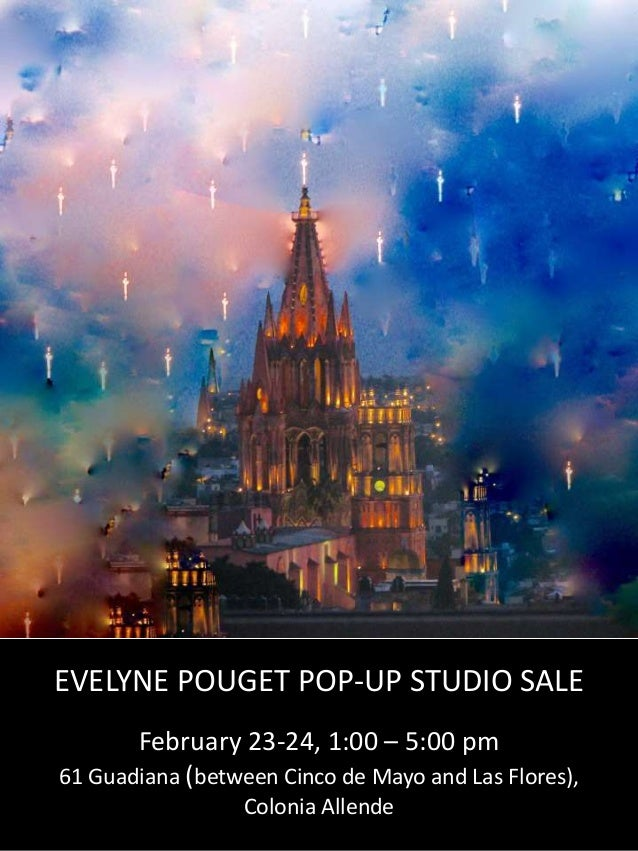 EVELYNE POUGET POP-UP STUDIO SALE February 23-24, 1:00 – 5:00 pm 61 Guadiana (between Cinco de Mayo and Las Flores), Colon...