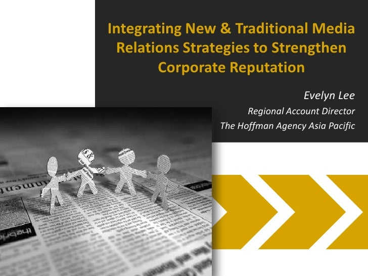 Integrating New & Traditional Media Relations Strategies to Strengthen Corporate Reputation<br />Evelyn Lee<br />Regional ...