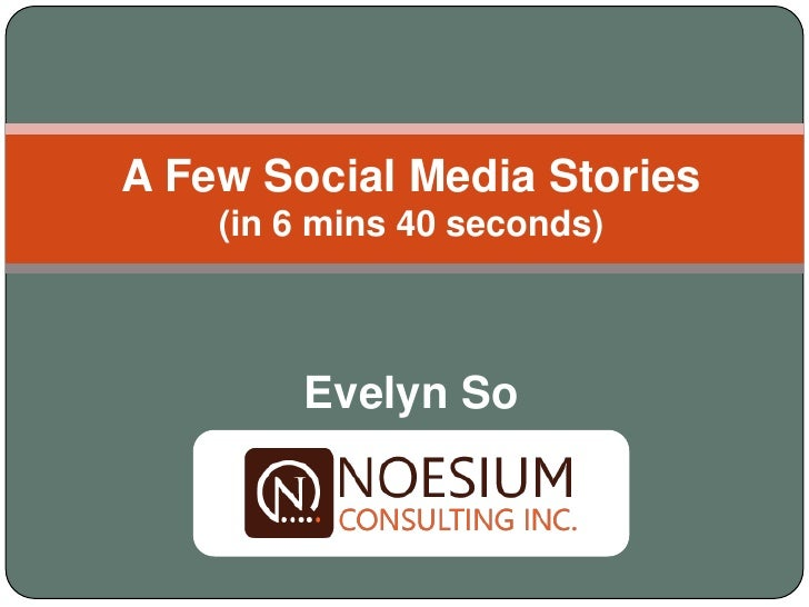 A Few Social Media Stories     (in 6 mins 40 seconds)            Evelyn So