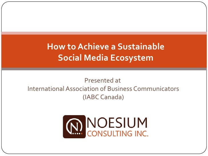 How to Achieve a Sustainable         Social Media Ecosystem                      Presented at International Association of...