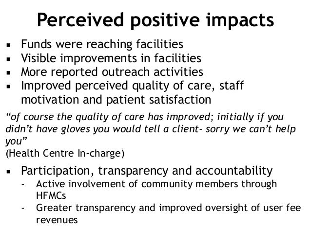 Perceived positive impacts ▪ Funds were reaching facilities ▪ Visible improvements in facilities ▪ More reported outreach ...