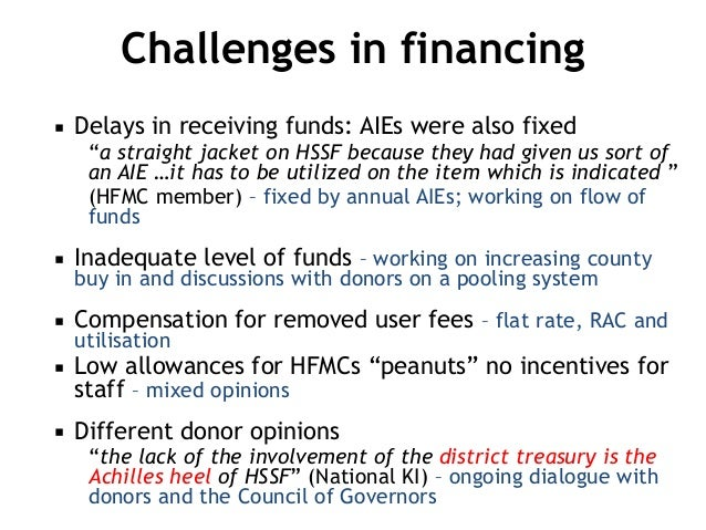 """Challenges in financing ▪ Delays in receiving funds: AIEs were also fixed """"a straight jacket on HSSF because they had give..."""
