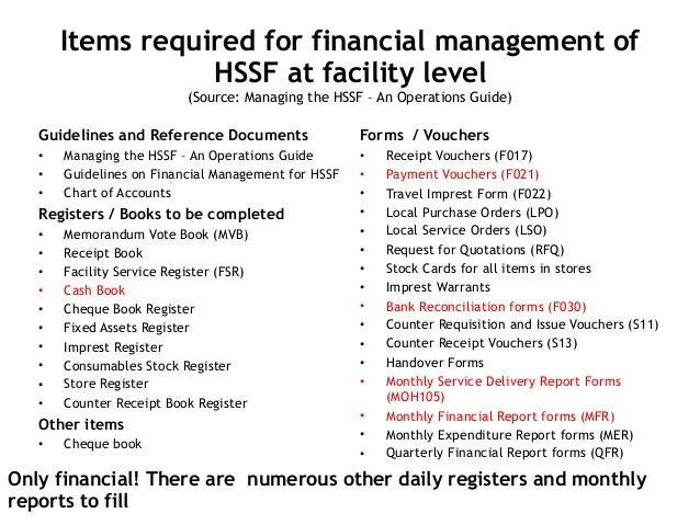 Items required for financial management of HSSF at facility level (Source: Managing the HSSF – An Operations Guide) Guide...