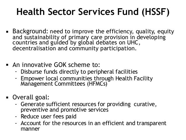 Health Sector Services Fund (HSSF) ▪ Background: need to improve the efficiency, quality, equity and sustainability of pri...