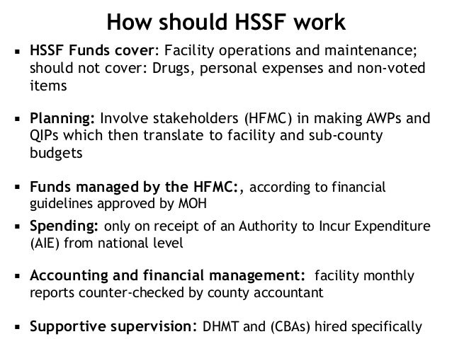 ▪ HSSF Funds cover: Facility operations and maintenance; should not cover: Drugs, personal expenses and non-voted items ▪ ...