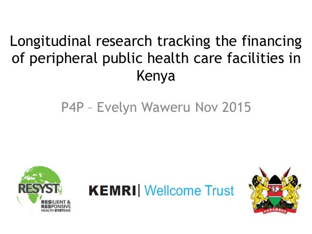 Longitudinal research tracking the financing of peripheral public health care facilities in Kenya P4P – Evelyn Waweru Nov ...