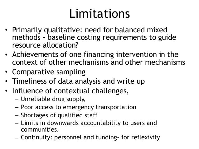 Limitations • Primarily qualitative: need for balanced mixed methods - baseline costing requirements to guide resource all...