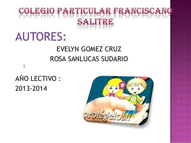 AUTORES: EVELYN GOMEZ CRUZ ROSA SANLUCAS SUDARIO AÑO LECTIVO : 2013-2014