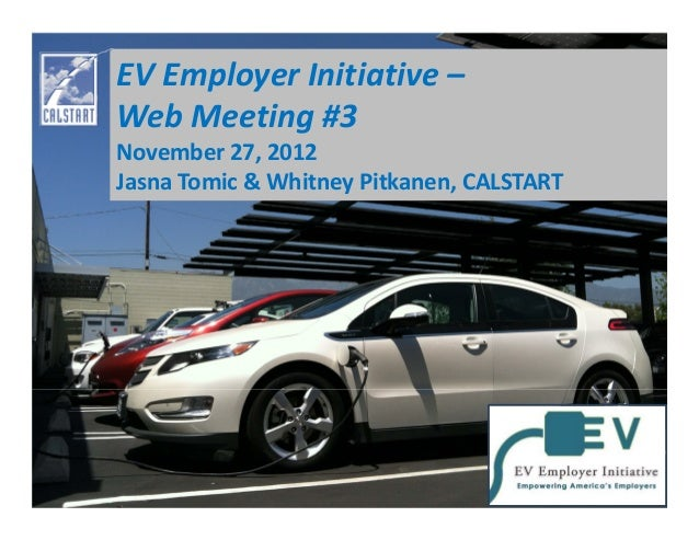 EVEmployerInitiative– WebMeeting#3 November27,2012 JasnaTomic&WhitneyPitkanen,CALSTART