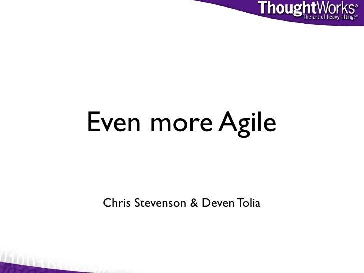 Even more Agile   Chris Stevenson & Deven Tolia