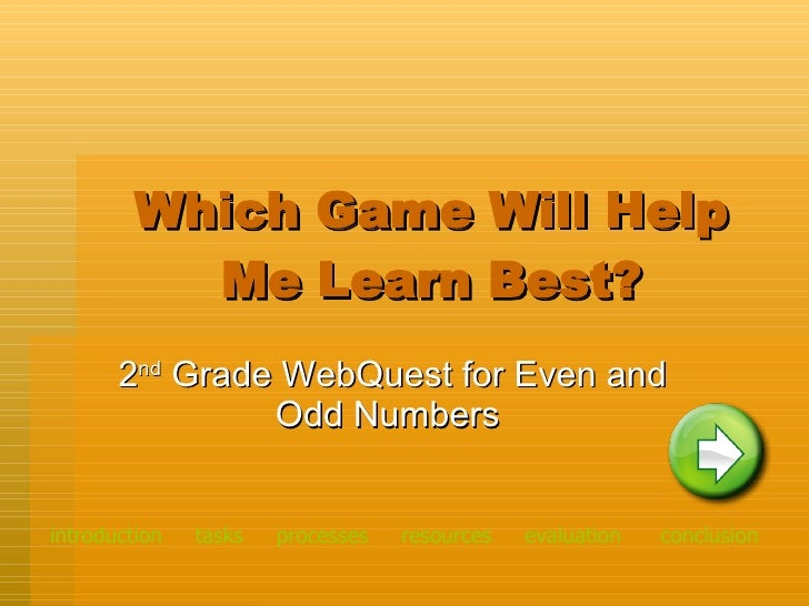 Which Game Will Help Me Learn Best? 2 nd  Grade WebQuest for Even and Odd Numbers introduction   tasks    processes    eva...