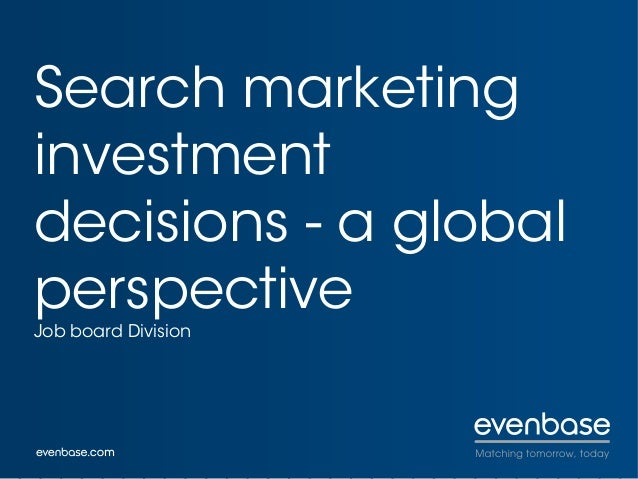 Search marketing investment decisions - a global perspective Job board Division