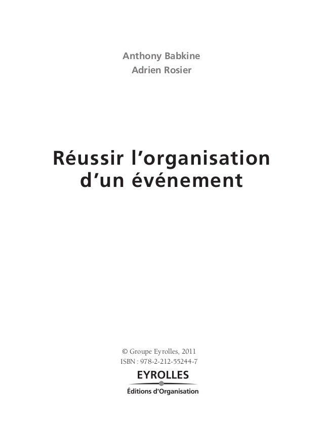 Anthony Babkine Adrien Rosier Réussir l'organisation d'un événement © Groupe Eyrolles, 2011 ISBN: 978-2-212-55244-7