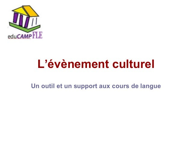 L'évènement culturel Un outil et un support aux cours de langue