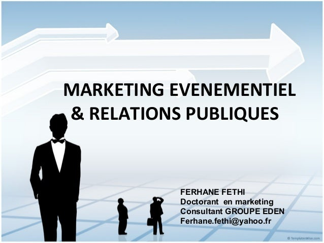 MARKETING EVENEMENTIEL& RELATIONS PUBLIQUES           FERHANE FETHI           Doctorant en marketing           Consultant ...