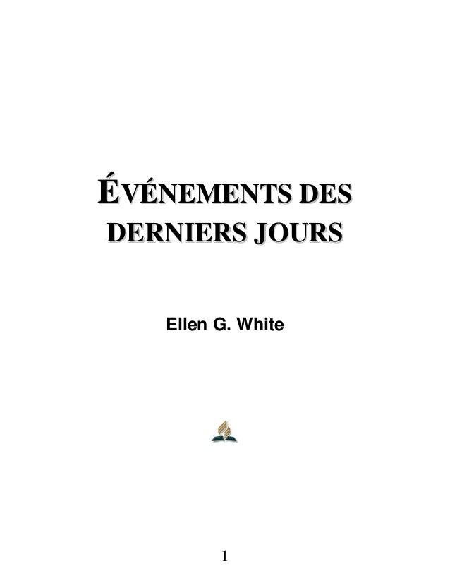 1 ÉÉVVÉÉNNEEMMEENNTTSS DDEESS DDEERRNNIIEERRSS JJOOUURRSS Ellen G. White