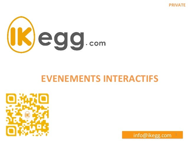 PRIVATE	     EVENEMENTS	   INTERACTIFS	     info@ikegg.com	     1