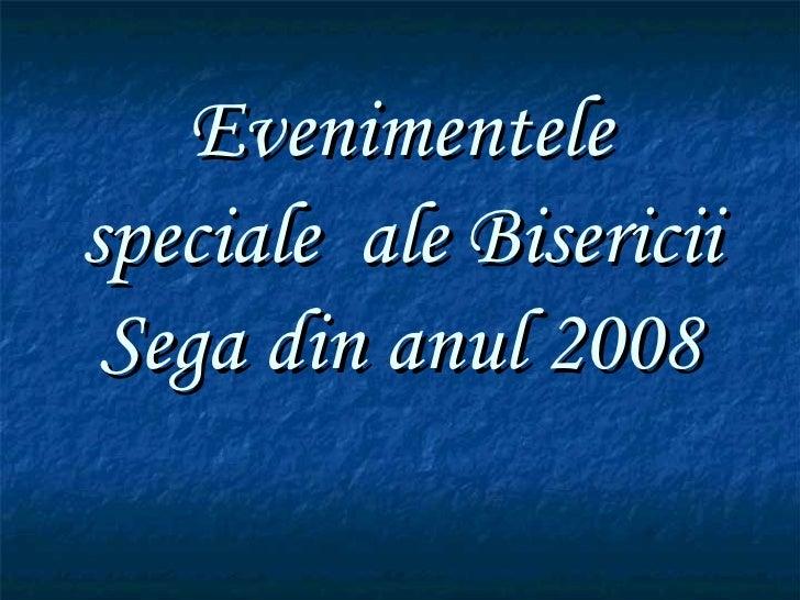 Evenimentele speciale  ale Bisericii Sega din anul 2008