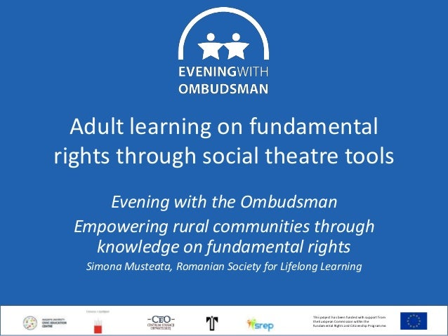 Adult learning on fundamental rights through social theatre tools Evening with the Ombudsman Empowering rural communities ...